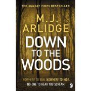 Down to the Woods - M. J. Arlidge