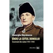 Erou la Cotul Donului. Insemnari din razboi (1941-1944) - Gheorghe Rascanescu