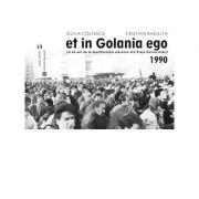 Et in Golania ego. 30 de ani de la manifestatia maraton din Piata Universitatii 1990 - Cristian Badilita, Silvia Colfescu
