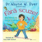 Fara scuze! Ceea ce spui iti poate sta in cale - Dr. Wayne W. Dyer si Kristina Tracy