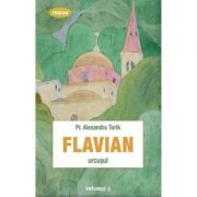 Flavian. Urcusul, volumul 3 - Alexandru Torik