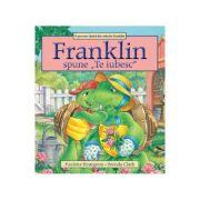 Franklin spune Te iubesc - Paulette Bourgeois, Brenda Clark