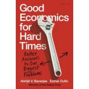 Good Economics for Hard Times. Better Answers to Our Biggest Problems - Abhijit V. Banerjee, Esther Duflo