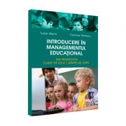 Introducere in managementul educational. Din perspectiva clasei de elevi/grupei de copii - Tudor Marin, Conona Petrescu