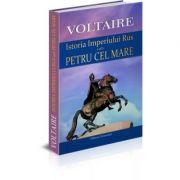 Istoria imperiului rus sub Petru cel Mare - Voltaire