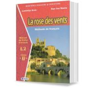 Manual pentru limba franceza clasa XI-a. Limba 2. La rose des vents - Dan Ion Nasta