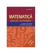 Matematica prin joc sa invatam. Culegere de exercitii si probleme matematice clasa a III-a - Botezatu Cristina
