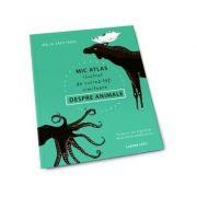 Mic atlas ilustrat de curiozitati uimitoare despre animale - Maja Safstrom