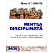 Mintea disciplinata - Howard Gardner