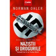 Nazistii si drogurile. Senzatii tari in al Treilea Reich - Normal Ohler