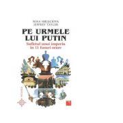 Pe urmele lui Putin. Sufletul unui imperiu in 11 fusuri orare - Nina Hrusciova, Jeffrey Tayler