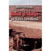 Rodii si sange pe Valea Tarnakului - Marius Harabagiu