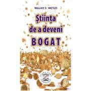 Stiinta de a deveni bogat - Wallace D. Wattles