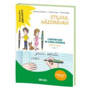Stiloul Nazdravan. Comunicare in limba romana, caiet de lucru pentru clasa I, semestrul al II-lea - Petronela Vali Slavu