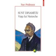Sunt dinamita! Viata lui Nietzsche - Sue Prideaux