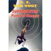 Supermintea. Punctul Omega – A. E. Van Vogt