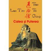 Tao Te Ching. Calea si Puterea – Lao Tzu