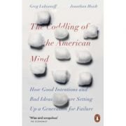 The Coddling of the American Mind - Jonathan Haidt, Greg Lukianoff