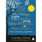 The Things You Can See Only When You Slow Down. How to be Calm in a Busy World - Haemin Sunim
