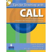 Tips for Teaching with CALL. Practical Approaches for Computer-Assisted Language Learning - Carol Chapelle, Joan Jamieson