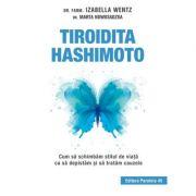 Tiroidita Hashimoto. Cum sa schimbam stilul de viata ca sa depistam si sa tratam cauzele - Izabella Wentz