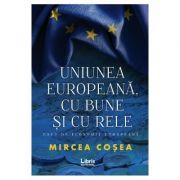 Uniunea Europeana, cu bune si cu rele - Mircea Cosea