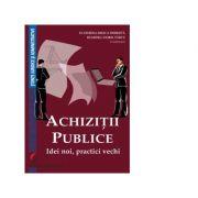 Achizitii publice. Idei noi, practici vechi - Ecaterina-Milica Dobrota, Dumitru-Viorel Parvu