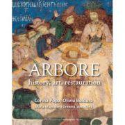 Arbore: istorie, arta, restaurare (Lb. Engleza) - Corina Popa, Oliviu Boldura Maria-Magdalena Drobota, Anca Dina