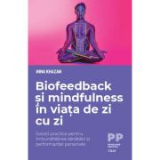 Biofeedback si mindfulness in viata de zi cu zi. Solutii practice pentru imbunatatirea sanatatii si performantei personale - Inna Khazan