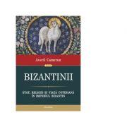 Bizantinii. Stat, religie si viata cotidiana in Imperiul Bizantin - Averil Cameron