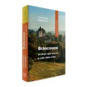 Brancoveni: un drum spre trecut, o cale catre viitor (lb. Engleza) - Tereza Sinigalia, Oliviu Boldura