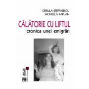 Calatorie cu liftul. Cronica unei emigrari - Crisula Stefanescu, Monella Kaplan