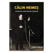 Calin Nemes. Povestea unui revolutionar - Tiberiu Farcas