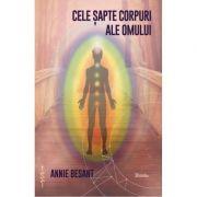 Cele sapte corpuri ale omului - Annie Besant