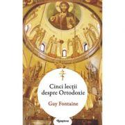 Cinci lectii despre ortodoxie - Guy Fontaine