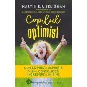 Copilul optimist. Cum sa previi depresia si sa-i consolidezi increderea in sine - Martin E. P. Seligman