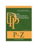 Dictionar praxiologic de pedagogie. Volumul V (P-Z) - Musata-Dacia Bocos, Cornelia Stan, Ramona Radut-Taciu