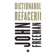 Dictionarul refacerii - John Freeman