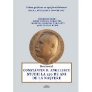 Doctorul Constantin Angelescu. Studii la 150 de ani de la nastere - Radu Stefan Vergatti