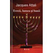 Evreii, lumea si banii - Jacques Attali