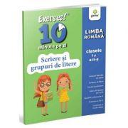 Exersez 10 minute pe zi. Scriere si grupuri de litere. Clasele I-II