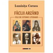 Faclii arzand - File de istorie literara - Luminita Cornea
