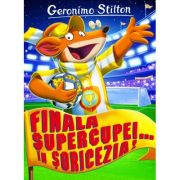 Finala Supercupei... in Soricezia! - Geronimo Stilton