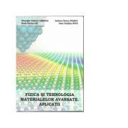 Fizica si tehnologia materialelor avansate. Aplicatii - Gheorghe Valerica Cimpoca, Dorin Dacian Let