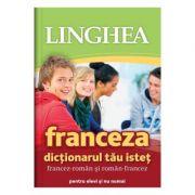 Franceza. Dictionarul tau istet francez-roman, roman-francez