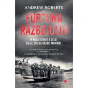 Furtuna Razboiului. O noua istorie a celui de-al Doilea Razboi Mondial - Andrew Roberts