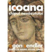 Icoana, imaginea nevazutului. Elemente de teologie, estetica si tehnica - Egon Sendler