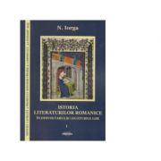 Istoria literaturilor romanice in desvoltarea si legaturile lor (vol. 1 - 2) - Nicolae Iorga