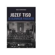 Jozef Tiso si Slovacia fascista - Radu Florian Bruja