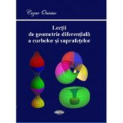 Lectii de geometrie diferentiala a curbelor si a suprafetelor - Cezar Oniciuc